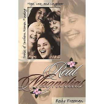 Real Magnolias - Stories of Southern Women Finding Hope - Love - and L