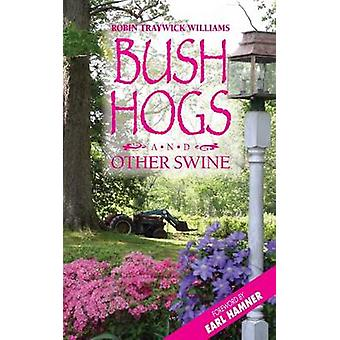 Bush Hogs & Other Swine by Robin Traywick Williams - 978098270194