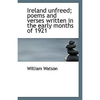 Ireland Unfreed; Poems and Verses Written in the Early Months of 1921