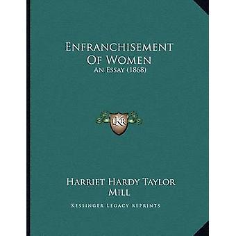 Enfranchisement of Women - An Essay (1868) by Harriet Hardy Taylor Mil