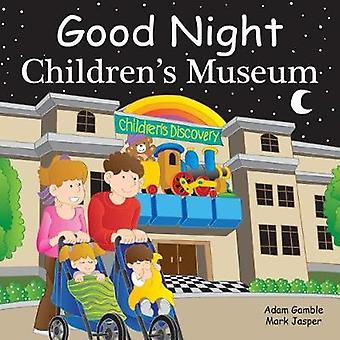 Good Night Children's Museum by Good Night Children's Museum - 978160