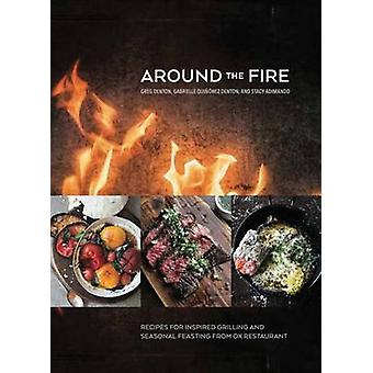 Around the Fire - Recipes for Inspired Grilling and Seasonal Feasting