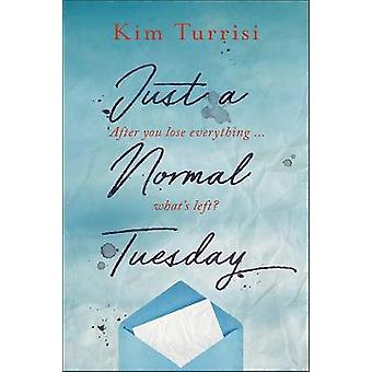 Just A Normal Tuesday by Kim Turrisi - 9781771387934 Book