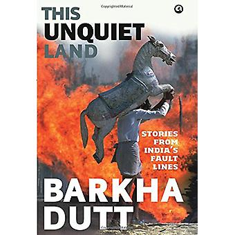 This Unquiet Land - Stories from India's Fault Lines by Barkha Dutt -
