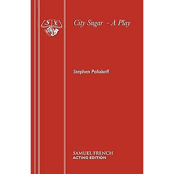 City Sugar A toneelstuk door Poliakoff & Stephen