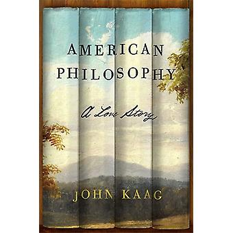 American Philosophy - A Love Story by John Kaag - 9780374537203 Book