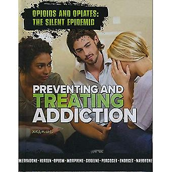 Preventing and Treating Addiction (Opioids and Opiates: The Silent Epidemic*)