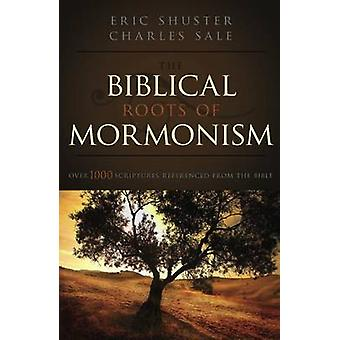 The Biblical Roots of Mormonism by Eric Shuster - Charles Sale - 9781