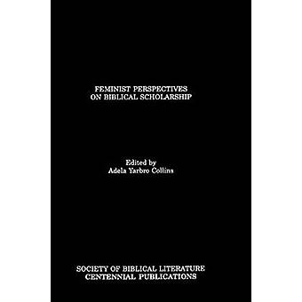 Feminist Perspectives on Biblical Scholarship by Collins & Adela & Yarbro