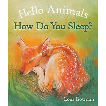 Hello Animals How Do You Sleep by Loes Botman