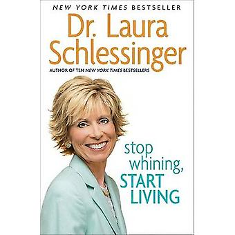 Stop Whining Start Living by Schlessinger & Laura C.