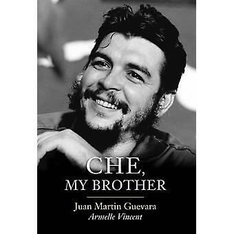 Che My Brother by Juan Martin Guevara