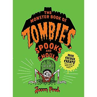 Monster Book of Zombies Spooks and Ghouls by Jason Ford
