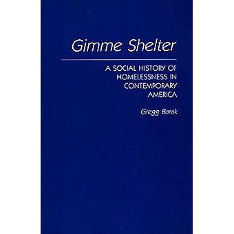 Gimme Shelter - A Social History of Homelessness in Contemporary Ameri