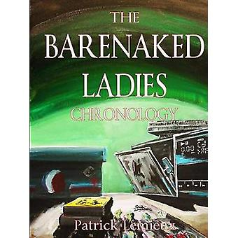 The Barenaked Ladies Chronology by Lemieux & Patrick