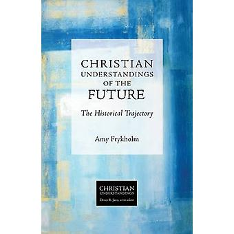 Christian Understandings of the Future - The Historical Trajectory by