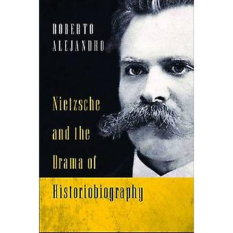 Nietzsche and the Drama of Historiobiography by Alejandro & Roberto