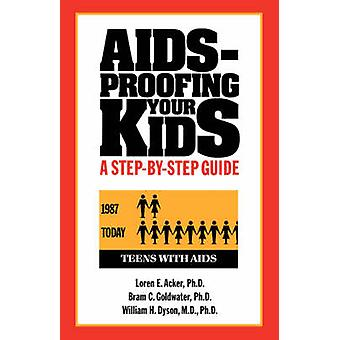 AIDSProofing Your Kids A StepByStep Guide by Acker & Loren E.