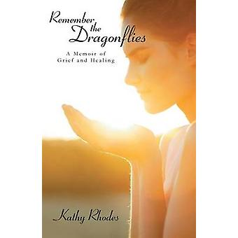Remember the Dragonflies A Memoir of Grief and Healing by Rhodes & Kathy
