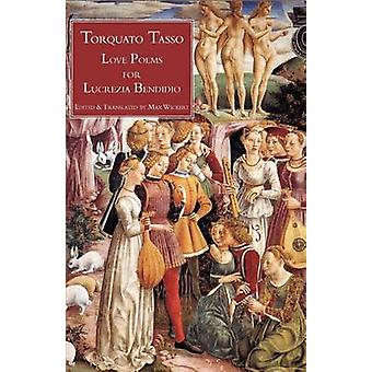 Love Poems for Lucrezia Bendidio by Tasso & Torquato