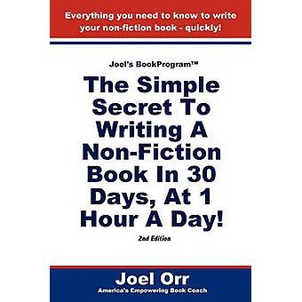 Joels BookProgram The Simple Secret To Writing A NonFiction Book In 30 Days At 1 Hour A Day  SECOND EDITION by Orr & Joel