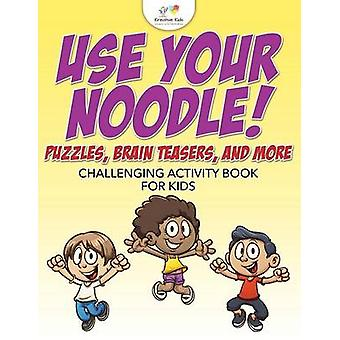 Use Your Noodle Puzzles Brain Teasers and More Challenging Activity Book for Kids by Kreative Kids