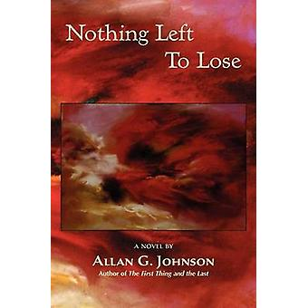 Nothing Left to Lose by Johnson & Allan G.