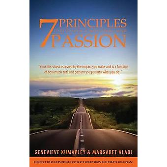 7 Principles to Developing and Maintaining Your Passion Connect to Your Purpose. Cultivate Your Vision. Create Your Plan by Kumapley & Genevieve