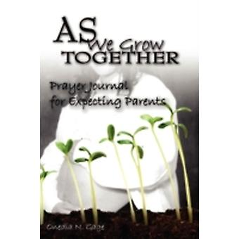 As We Grow Together Prayer Journal For Expectant Couples by Gage & Onedia Nicole