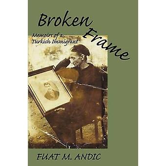 BROKEN FRAME Memoirs of a Turkish Immigrant by Andic & Fuat M