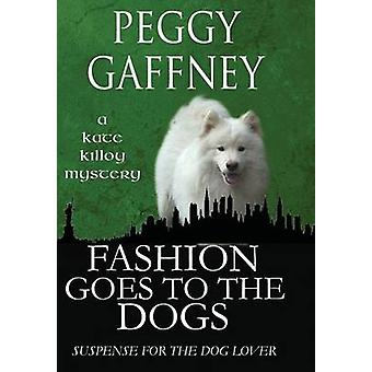 Fashion Goes to the Dogs   A Kate Killoy Mystery Suspense for the Dog Lover by Gaffney & Peggy