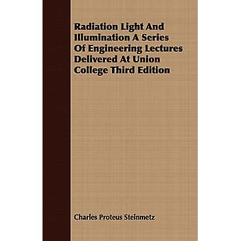 Radiation Light And Illumination A Series Of Engineering Lectures Delivered At Union College Third Edition by Steinmetz & Charles Proteus