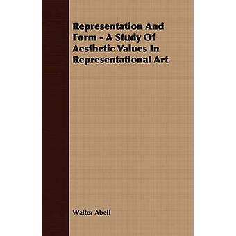 Representation And Form  A Study Of Aesthetic Values In Representational Art by Abell & Walter