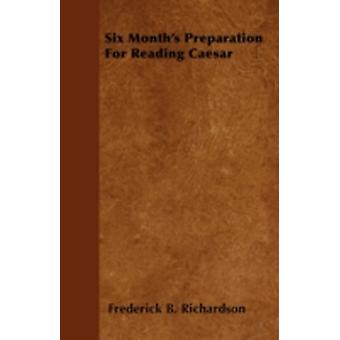 Six Months Preparation For Reading Caesar by Richardson & Frederick B.