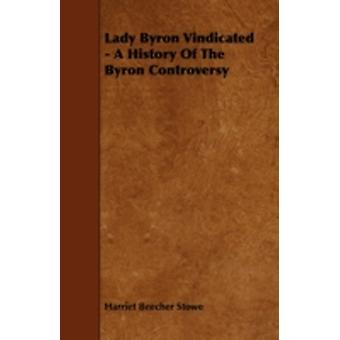 Lady Byron Vindicated  A History Of The Byron Controversy by Stowe & Harriet Beecher