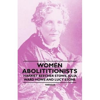 Women Abolitionists  Harriet Beecher Stowe Julia Ward Howe and Lucy Stone by Various