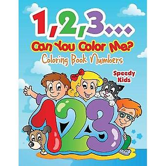 123...Can You Color Me  Coloring Book Numbers by Speedy Kids