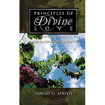 Principles of Divine Love Three Volumes in One  Activate the Fullness of God in Your Life by Afriyie & Akwasi O.