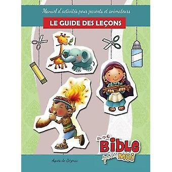 Le guide des leons  Une Bible pour Moi Manuel dactivits pour parents et animateurs by de Bezenac & Agnes