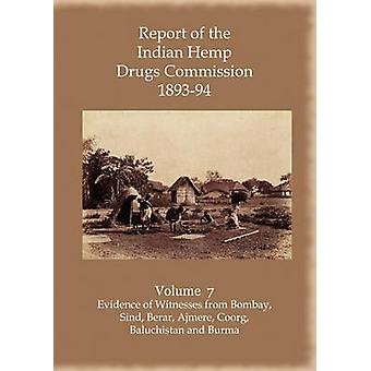 Report of the Indian Hemp Drugs Commission 189394 Volume 7 Evidence of Witnesses from Bombay Sind Berar Ajmere Coorg Baluchistan and Burma by Young & Hon. W. Mackworth