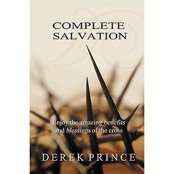 Complete Salvation Enjoy the amazing benefits and blessings of the Cross by Prince & Derek
