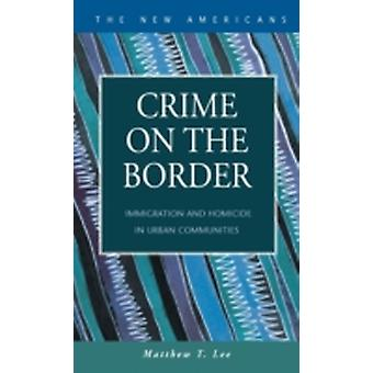 Crime on the Border Immigration and Homicide in Urban Communities by Lee & Matthew T.