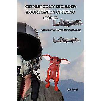 Gremlin on My Shoulder A Compilation of Flying Stories by Boyd & Jon
