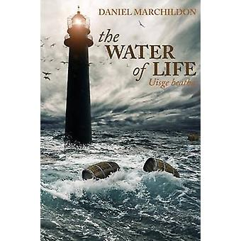 The Water of Life Uisge beatha by Marchildon & Daniel