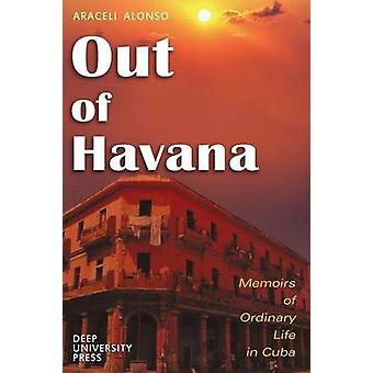 Out of Havana  Memoirs of Ordinary Life in Cuba by Alonso & Araceli