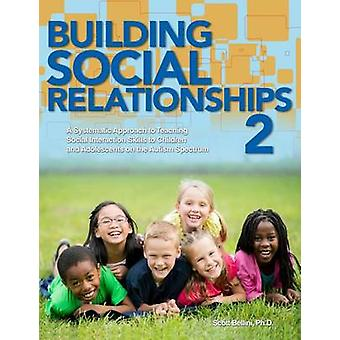 Building Social Relationships 2 by Bellini & PhD Scott