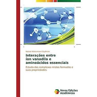 Interaes entre on vanadila e aminocidos essenciais by Waissmann Szyfman Natalie