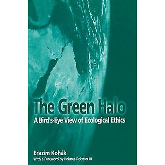 The Green Halo A BirdsEye View of Ecological Ethics by Kohak & Erazim