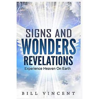 Signs and Wonders Revelations Experience Heaven on Earth by Vincent & Bill