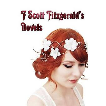 F Scott Fitzgeralds Novels  Unabridged  This Side of Paradise the Beautiful and the Damned the Great Gatsby Tender Is the Night by Fitzgerald & F. Scott